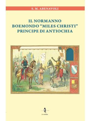 Il normanno Boemondo «Miles Christi» principe di Antiochia
