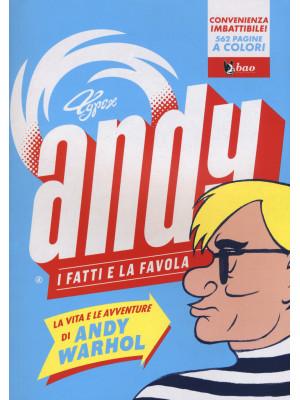 Andy. I fatti e la favola. La vita e le avventure di Andy Warhol