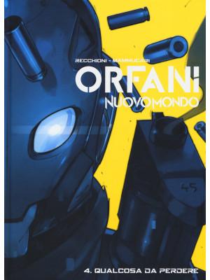 Nuovo mondo. Orfani. Vol. 4: Qualcosa da perdere