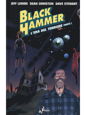 Black Hammer. Vol. 3: L' era del terrore. Parte I