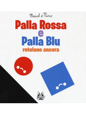 Palla Rossa e Palla Blu rotolano ancora. Ediz. a colori