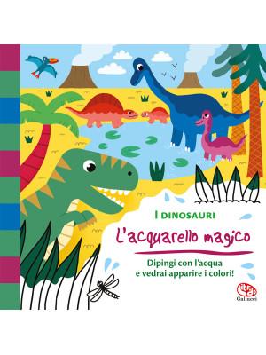 I dinosauri. L'acquarello magico. Ediz. a colori. Con gadget