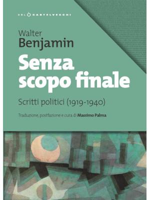 Senza scopo finale. Scritti politici (1919-1940)