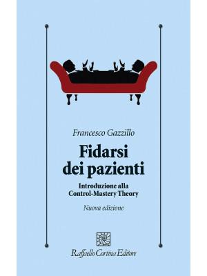 Fidarsi dei pazienti. Introduzione alla Control-Mastery Theory. Nuova ediz.