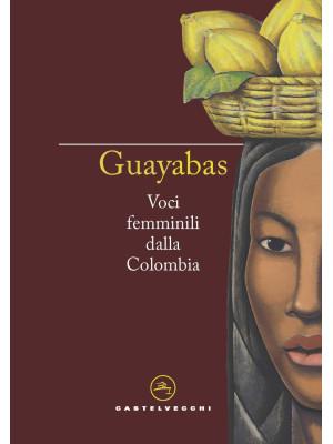 Guayabas. Voci femminili dalla Colombia