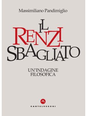 Il Renzi sbagliato. Un'indagine filosofica