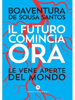 Il futuro comincia ora. Le vene aperte del mondo