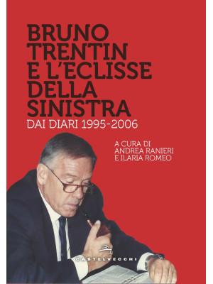 Bruno Trentin e l'eclisse della sinistra. Dai diari 1995-2006