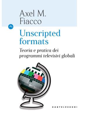 Unscripted formats. Teoria e pratica dei programmi televisivi globali