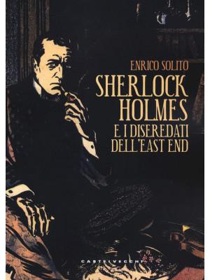 Sherlock Holmes e i diseredati dell'East End
