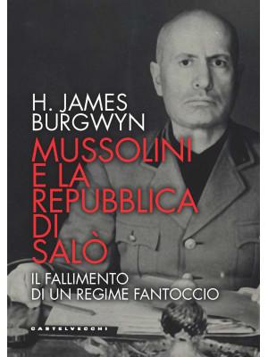 Mussolini e la Repubblica di Salò. Il fallimento di un regime fantoccio