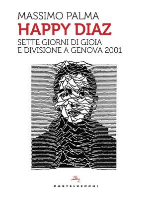 Happy Diaz. Sette giorni di gioia e divisione a Genova 2001