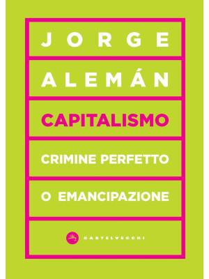 Capitalismo. Crimine perfetto o emancipazione