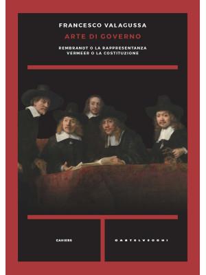Arte di governo. Rembrandt o la rappresentanza. Vermeer o la costituzione