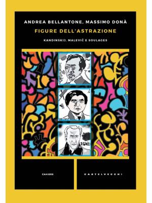 Figure dell'astrazione. Kandinskij, Malevic e Soulages