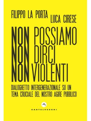 Non possiamo non dirci nonviolenti. Dialoghetto intergenerazionale su un tema cruciale del nostro agire pubblico