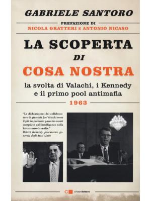 La scoperta di Cosa Nostra. La svolta di Valachi, i Kennedy e il primo pool antimafia