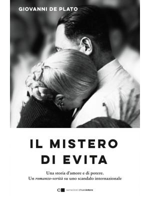 Il mistero di Evita. Una storia d'amore e di potere. Un romanzo-verità su uno scandalo internazionale