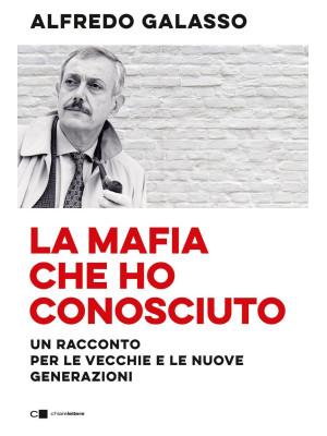 La mafia che ho conosciuto. Un racconto per le vecchie e le nuove generazioni