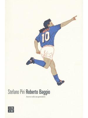 Roberto Baggio. Avevo solo un pensiero