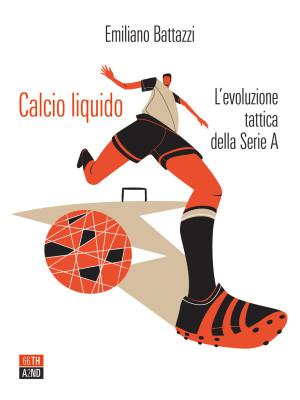 Calcio liquido. L'evoluzione tattica della Serie A