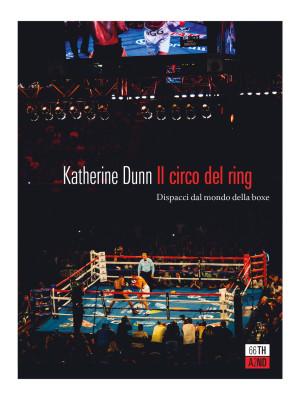 Il circo del ring. Dispacci dal mondo della boxe