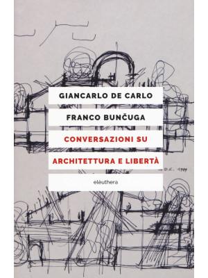 Conversazioni su architettura e libertà. Nuova ediz.