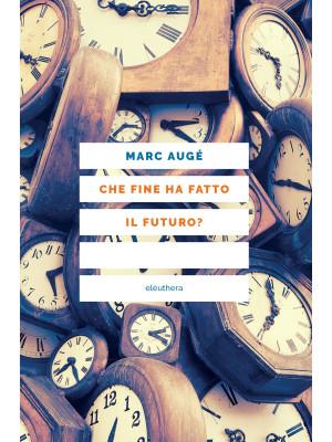 Che fine ha fatto il futuro? Dai non luoghi al nontempo