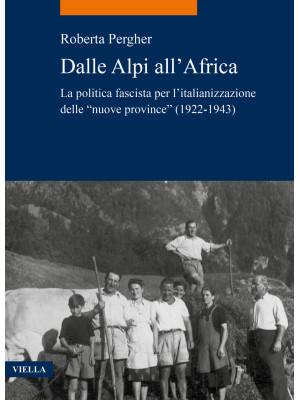 Dalle Alpi all'Africa. La politica fascista per l'italianizzazione delle «nuove province» (1922-1943)
