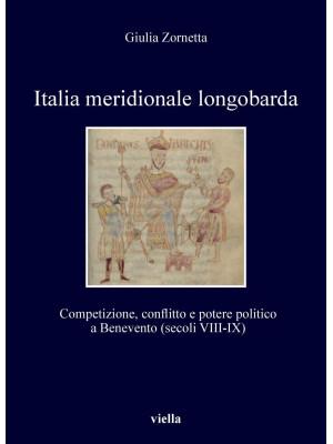 Italia meridionale longobarda. Competizione, conflitto e potere politico a Benevento (secoli VIII-IX)