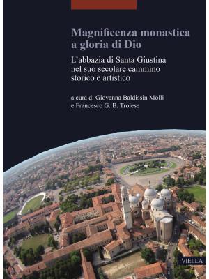 Magnificenza monastica a gloria di Dio. L'abbazia di Santa Giustina nel suo secolare cammino storico e artistico