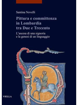 Pittura e committenza in Lombardia tra Due e Trecento. L'ascesa di una signoria e la genesi di un linguaggio