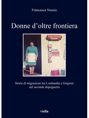 Donne d'oltre frontiera. Storie di migrazione tra Lombardia e Grigioni nel secondo dopoguerra
