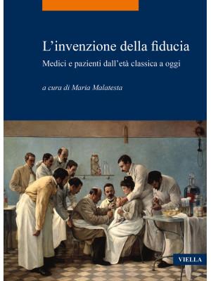 L'invenzione della fiducia. Medici e pazienti dall'età classica a oggi