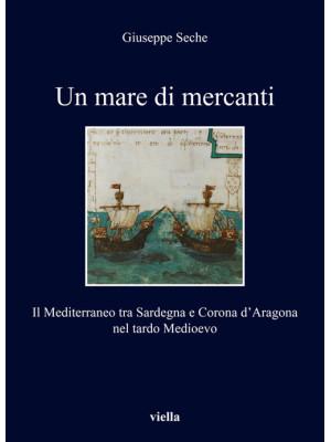 Un mare di mercanti. Il Mediterraneo tra Sardegna e Corona d'Aragona nel tardo Medioevo