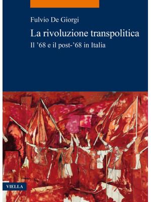 La rivoluzione transpolitica. Il '68 e il post-'68 in Italia