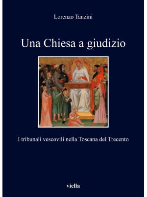Una Chiesa a giudizio. I tribunali vescovili nella Toscana del Trecento