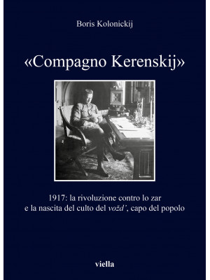 «Compagno Kerenskij». 1917: la rivoluzione contro lo zar e la nascita del culto del vozd', capo del popolo