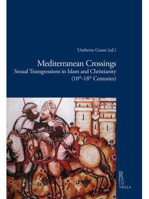 Mediterranean crossings. Sexual transgressions in Islam and Christianity (10th-18th Centuries)