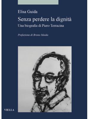 Senza perdere la dignità. Una biografia di Piero Terracina