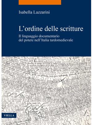 L'ordine delle scritture. Il linguaggio documentario del potere nell'Italia tardomedievale