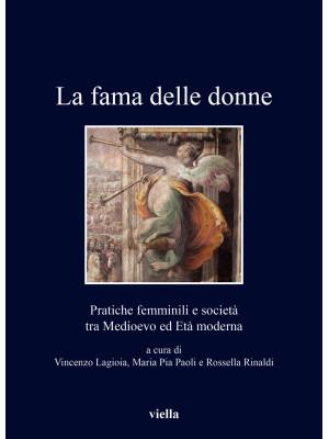 La fama delle donne. Pratiche femminili e società tra Medioevo ed Età moderna