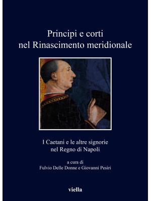 Principi e corti nel Rinascimento meridionale. I Caetani e le altre signorie nel Regno di Napoli
