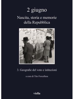 2 giugno. Nascita, storia e memorie della Repubblica. Vol. 3: Geografie del voto e istituzioni