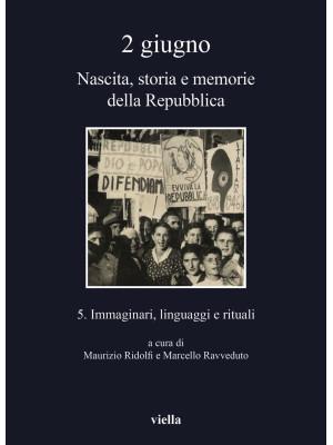 2 giugno. Nascita, storia e memorie della Repubblica. Vol. 5: Immaginari, linguaggi e rituali