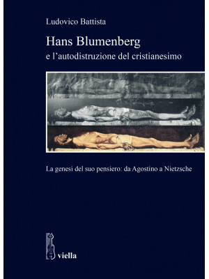 Hans Blumenberg e l'autodistruzione del cristianesimo. La genesi del suo pensiero: da Agostino a Nietzsche