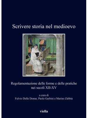 Scrivere storia nel medioevo. Regolamentazione delle forme e delle pratiche nei secoli XII-XV