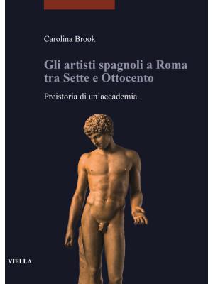 Gli artisti spagnoli a Roma tra Sette e Ottocento. Preistoria di un'accademia