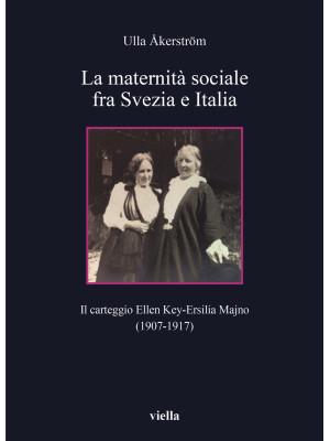 La maternità sociale fra Svezia e Italia. Il carteggio Ellen Key-Ersilia Majno (1907-1917)