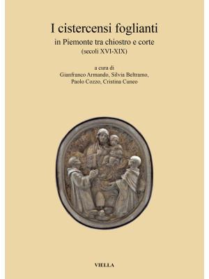 I cistercensi foglianti in Piemonte tra chiostro e corte (secoli XVI-XIX)
